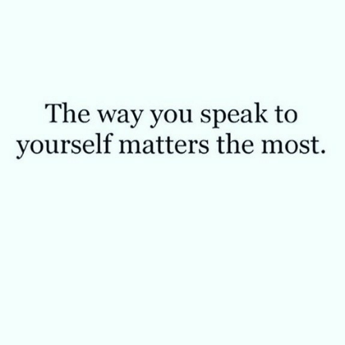 Speak, You, and  Way: The way you speak to  yourself matters the most.