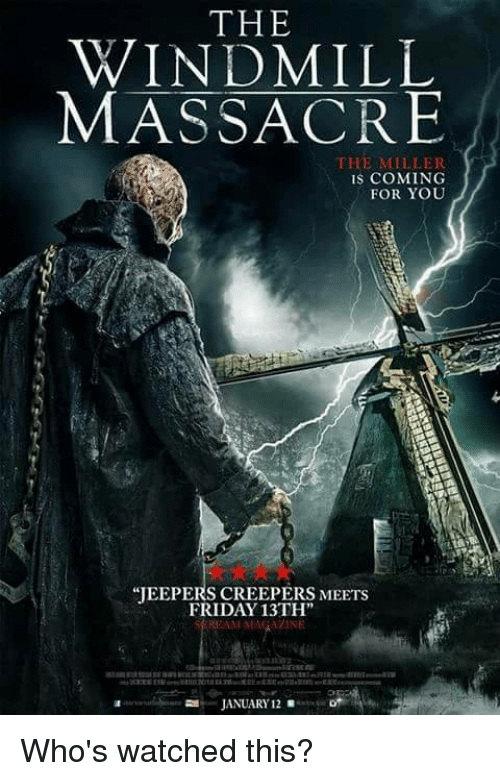 creepers: THE  WINDMILL  MASSACRE  THE MILLER  IS COMING  FOR YOU  JEEPERS CREEPERS MEETS  FRIDAY 13TH  REAM MAGAZINE  JANUARY 12 Who's watched this?