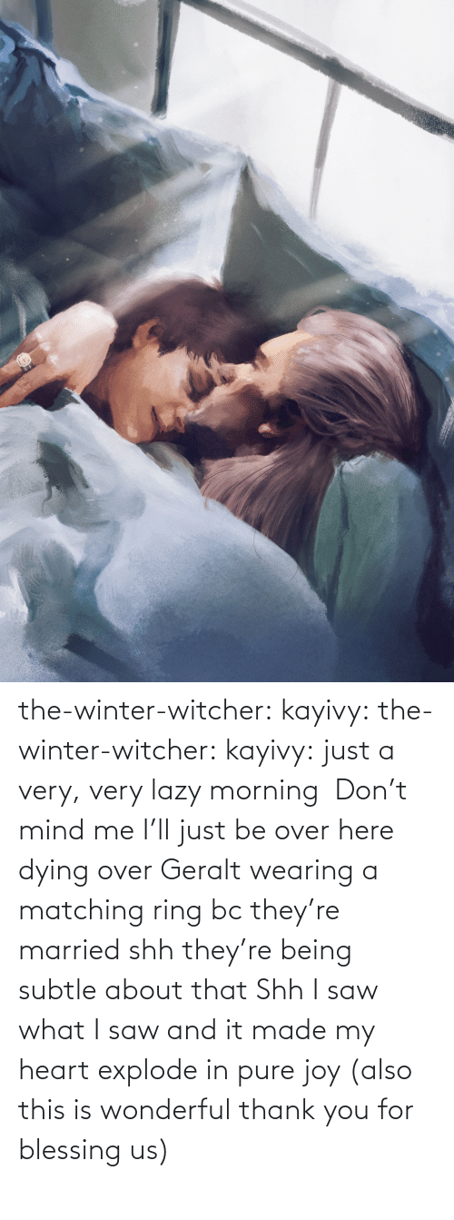 Saw: the-winter-witcher:  kayivy: the-winter-witcher:  kayivy:  just a very, very lazy morning    Don't mind me I'll just be over here dying over Geralt wearing a matching ring bc they're married   shh they're being subtle about that   Shh I saw what I saw and it made my heart explode in pure joy (also this is wonderful thank you for blessing us)