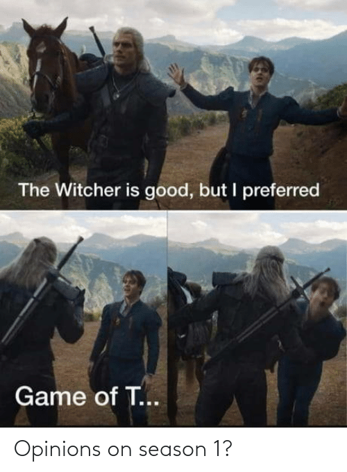 Season: The Witcher is good, but I preferred  Game of T... Opinions on season 1?