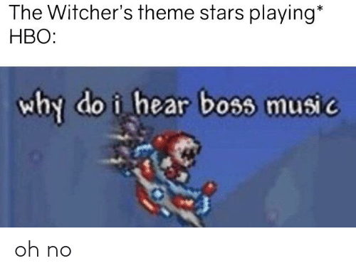 Witchers: The Witcher's theme stars playing*  НВО:  why do i hear boss music oh no