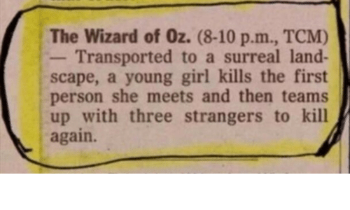 strangers: The Wizard of Oz. (8-10 p.m., TCM)  Transported to a surreal land-  scape, a young girl kills the first  person she meets and then teams  up with three strangers to kill  again.
