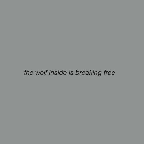 Free, Wolf, and Inside: the wolf inside is breaking free