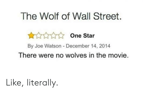 The Wolf of Wall Street: The Wolf of Wall Street.  One Star  By Joe Watson -December 14, 2014  There were no wolves in the movie.  Like, literally.