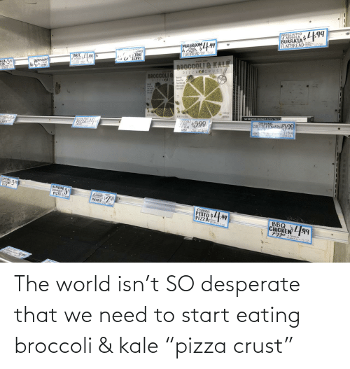 """broccoli: The world isn't SO desperate that we need to start eating broccoli & kale """"pizza crust"""""""