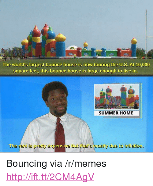 """Memes, Summer, and Home: The world's largest bounce house is now touring the U.S. At 10,000  square feet, this bounce house is large enough to live in  SUMMER HOME  The rent is pretty expensive but thar's mostly due to inflation. <p>Bouncing via /r/memes <a href=""""http://ift.tt/2CM4AgV"""">http://ift.tt/2CM4AgV</a></p>"""