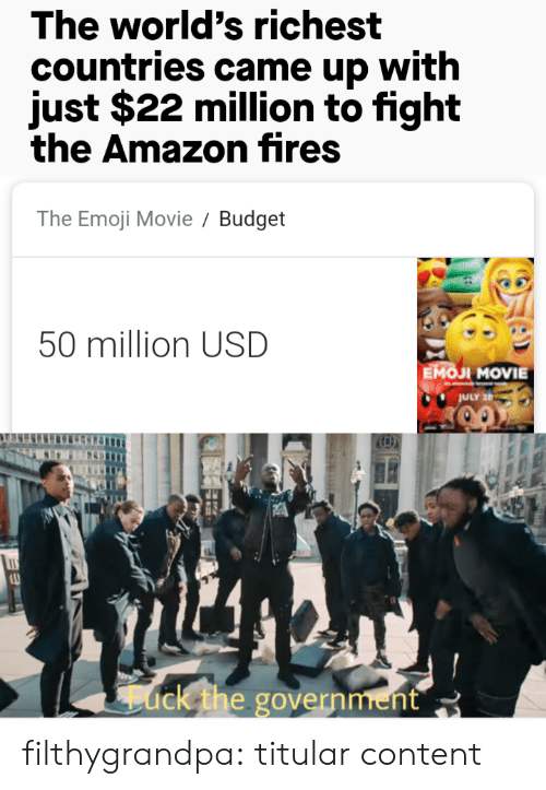 Amazon, Emoji, and Tumblr: The world's richest  countries came up with  just $22 million to fight  the Amazon fires  The Emoji Movie  Budget  50 million USD  Емол MOVIE  JULY 26  ack the government filthygrandpa:  titular content