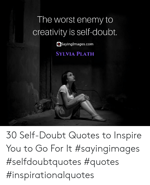 creativity: The worst enemy to  creativity is self-doubt.  SayingImages.com  SYLVIA PLATH 30 Self-Doubt Quotes to Inspire You to Go For It #sayingimages #selfdoubtquotes #quotes #inspirationalquotes