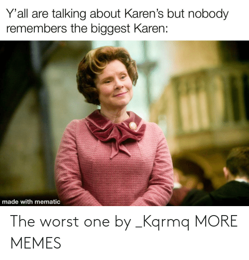 The Worst: The worst one by _Kqrmq MORE MEMES