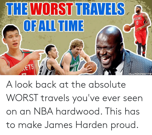 James Harden, Nba, and The Worst: THE WORST TRAVELS  OF ALL TIME  VELICANS  ETS  CLUTCHPOINTS A look back at the absolute WORST travels you've ever seen on an NBA hardwood. This has to make James Harden proud.