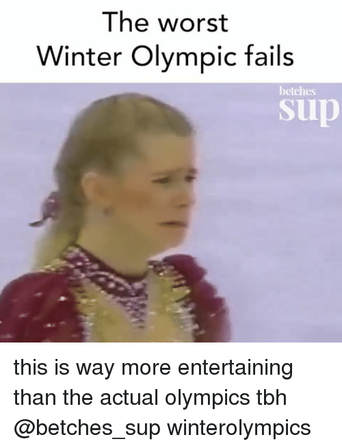 Tbh, The Worst, and Winter: The worst  Winter Olympic fails  betches  sup this is way more entertaining than the actual olympics tbh @betches_sup winterolympics