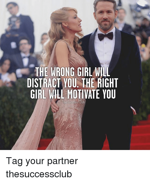 Distracte: THE WRONG GIRLWILL  DISTRACT YOU THE RIGHT  GIRL WILL MOTIVATE YOU  The Success Club Tag your partner ❤︎ thesuccessclub
