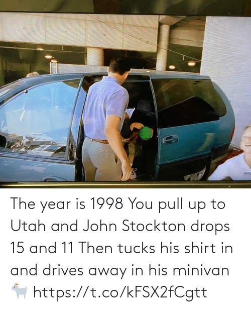 Drops: The year is 1998  You pull up to Utah and John Stockton drops 15 and 11  Then tucks his shirt in and drives away in his minivan 🐐 https://t.co/kFSX2fCgtt