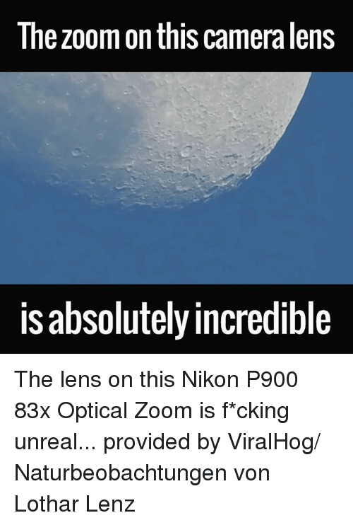 nikon p900: The zoom on this cameralens  is absolutelyincredible The lens on this Nikon P900 83x Optical Zoom is f*cking unreal...  provided by ViralHog/ Naturbeobachtungen von Lothar Lenz