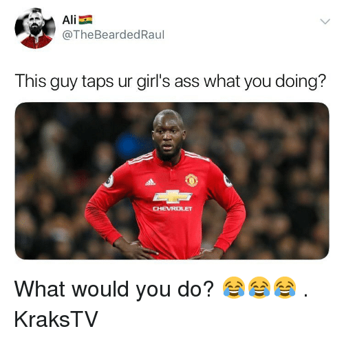 Chevrolet: @TheBeardedRaul  This guy taps ur girl's ass what you doing?  CHEVROLET What would you do? 😂😂😂 . KraksTV