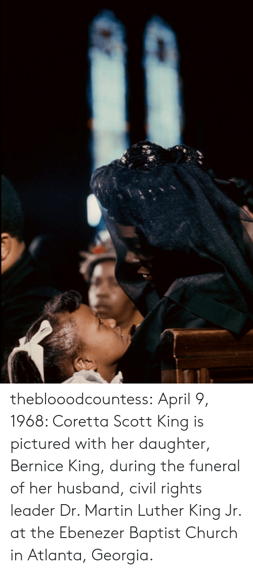 dr martin luther king: theblooodcountess: April 9, 1968: Coretta Scott King is pictured with her daughter, Bernice King, during the funeral of her husband, civil rights leader Dr. Martin Luther King Jr. at the Ebenezer Baptist Church in Atlanta, Georgia.