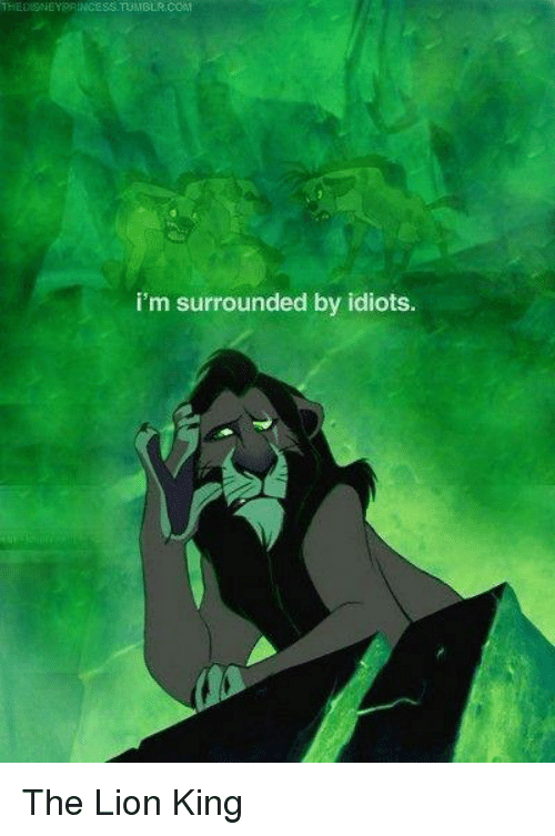 Memes, The Lion King, and Lion: THEDSNEYBRINCESS TOMBER:COM  i'm surrounded by idiots The Lion King