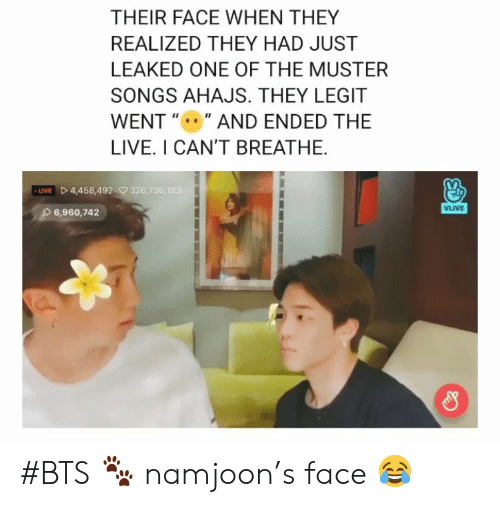 """Live, Songs, and Bts: THEIR FACE WHEN THEY  REALIZED THEY HAD JUST  LEAKED ONE OF THE MUSTER  SONGS AHAJS. THEY LEGIT  WENT """""""" AND ENDED THE  LIVE. I CAN'T BREATHE  LIVED 4,458,492326,736,183  VLIVE  6,960,742 #BTS 🐾 namjoon's face 😂"""