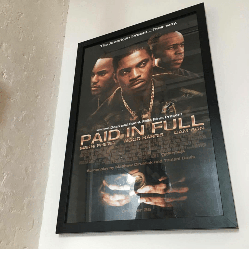 Wood Harris, American, and American Dream: ...Their way.  The American Dream  fs  Damon Dash and Roc-A-Fella Films Present  PAID IN FULL  MEKHI PHIFER WOOD HARRIS CAM'RON  Screenplay by Matthew Cirulnic  k and Thulani Davis