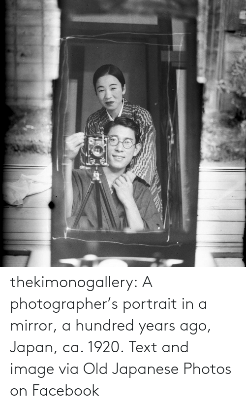 Text: thekimonogallery:   A photographer's portrait in a mirror, a hundred years ago, Japan, ca. 1920. Text and image via Old Japanese Photos on Facebook