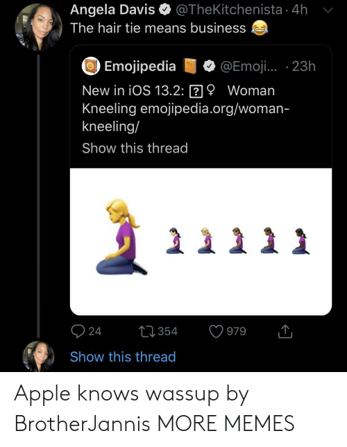 davis: @TheKitchenista 4h  Angela Davis  The hair tie means business  Emojipedia  @Emoji. 23h  vOL  New in iOS 13.2: 9 Woman  Kneeling emojipedia.org/woman-  kneeling/  Show this thread  24  t354  979  Show this thread Apple knows wassup by BrotherJannis MORE MEMES