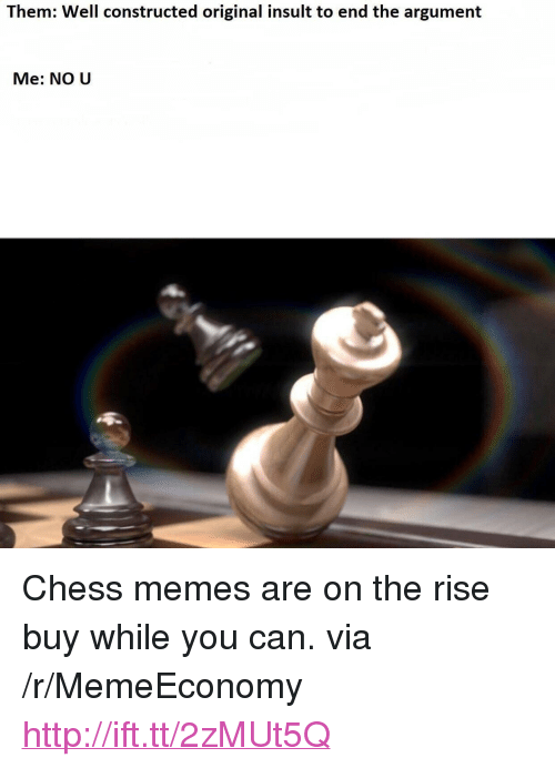"""Memes, Chess, and Http: Them: Well constructed original insult to end the argument  Me: NO U <p>Chess memes are on the rise buy while you can. via /r/MemeEconomy <a href=""""http://ift.tt/2zMUt5Q"""">http://ift.tt/2zMUt5Q</a></p>"""