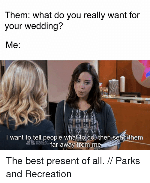 Memes, Parks and Recreation, and The Slap: Them: what do you really want for  your wedding?  Me  I want to tell people what to do, then send them  THE SLAP  far away from me The best present of all. // Parks and Recreation