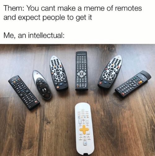 An Intellectual: Them: You cant make a meme of remotes  and expect people to get it  Me, an intellectual:  CCE  0333  cccce  BI  CODDccce