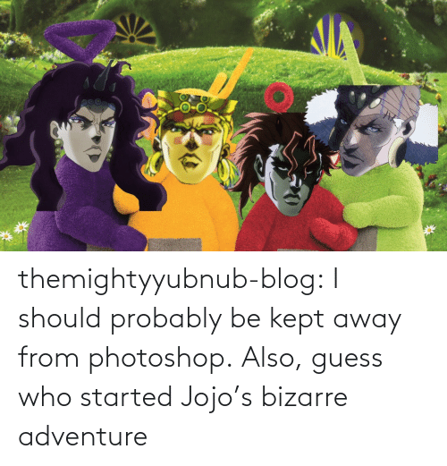 Kept: themightyyubnub-blog:  I should probably be kept away from photoshop.  Also, guess who started Jojo's bizarre adventure