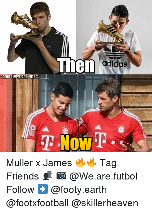 Adidas, Friends, and Memes: Then  adidas  CREDITS aWE ARE FUTBOL  NOW Muller x James 🔥🔥 Tag Friends 👥 📷 @We.are.futbol Follow ➡ @footy.earth @footxfootball @skillerheaven