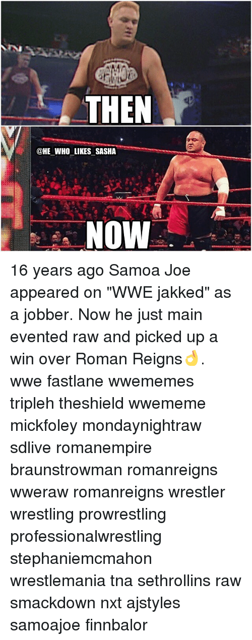 "Romanized: THEN  @HE WHO LIKES SASHA  NOW 16 years ago Samoa Joe appeared on ""WWE jakked"" as a jobber. Now he just main evented raw and picked up a win over Roman Reigns👌. wwe fastlane wwememes tripleh theshield wwememe mickfoley mondaynightraw sdlive romanempire braunstrowman romanreigns wweraw romanreigns wrestler wrestling prowrestling professionalwrestling stephaniemcmahon wrestlemania tna sethrollins raw smackdown nxt ajstyles samoajoe finnbalor"