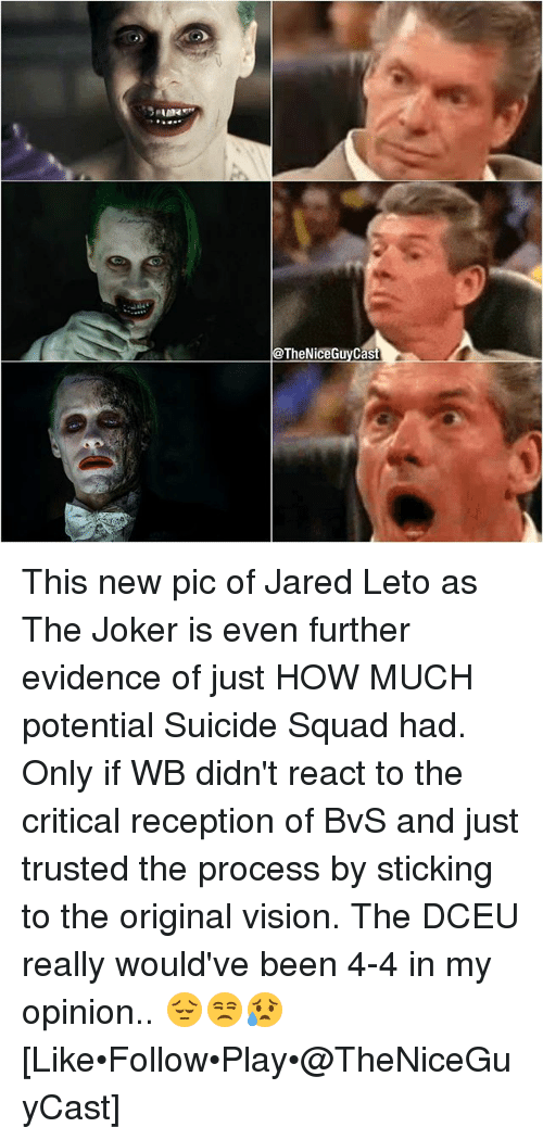Jared Leto: TheNiceGuy  Cast This new pic of Jared Leto as The Joker is even further evidence of just HOW MUCH potential Suicide Squad had. Only if WB didn't react to the critical reception of BvS and just trusted the process by sticking to the original vision. The DCEU really would've been 4-4 in my opinion.. 😔😒😥 [Like•Follow•Play•@TheNiceGuyCast]