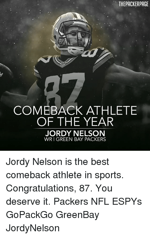 Green Bay Packers: THEPACKERPAGE  COMEBACK ATHLETE  OF THE YEAR  JORDY NELSON  WR I GREEN BAY PACKERS Jordy Nelson is the best comeback athlete in sports. Congratulations, 87. You deserve it. Packers NFL ESPYs GoPackGo GreenBay JordyNelson
