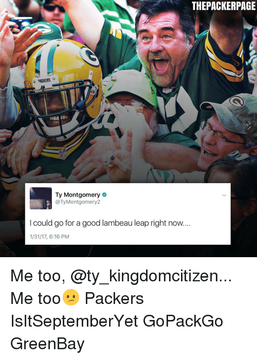 Memes, 🤖, and Packer: THEPACKERPAGE  NFL  Ty Montgomery  @Ty Montgomery  I could go for a good lambeau leap right now...  1/31/17, 6:16 PM Me too, @ty_kingdomcitizen... Me too😕 Packers IsItSeptemberYet GoPackGo GreenBay