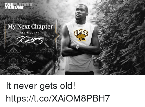Kevin Durant, Memes, and Old: THEPLAYERS  TRIBUNE  My Next Chapter  KEVIN DURANT It never gets old! https://t.co/XAiOM8PBH7