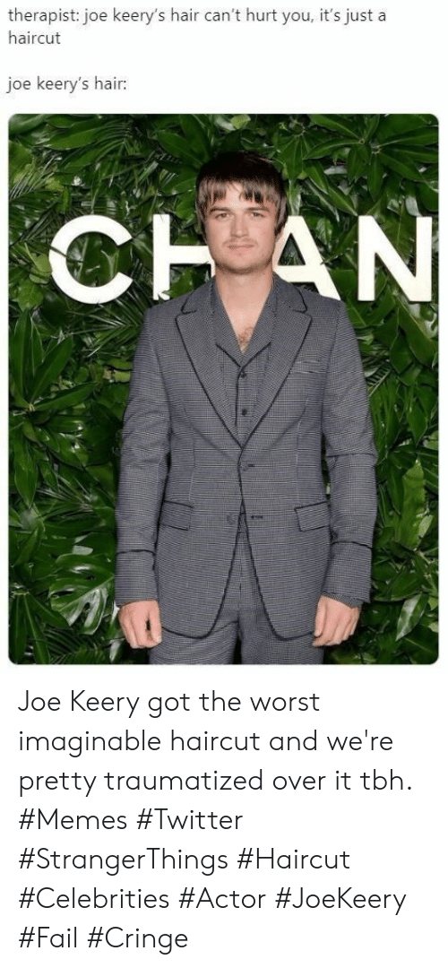 Celebrities: therapist: joe keery's hair can't hurt you, it's just a  haircut  joe keery's hair:  CHAN Joe Keery got the worst imaginable haircut and we're pretty traumatized over it tbh. #Memes #Twitter #StrangerThings #Haircut #Celebrities #Actor #JoeKeery #Fail #Cringe