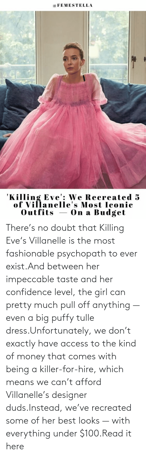 Pull: There's no doubt that Killing Eve's Villanelle is the most fashionable psychopath to ever exist.And between her impeccable taste and her confidence level, the girl can pretty much pull off anything — even a big puffy tulle dress.Unfortunately, we don't exactly have access to the kind of money that comes with being a killer-for-hire, which means we can't afford Villanelle's designer duds.Instead, we've recreated some of her best looks — with everything under $100.Read it here