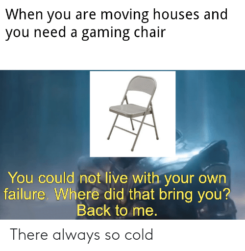 Cold: There always so cold