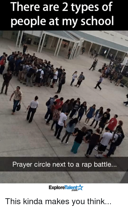 Rap Battles: There are 2 types of  people at my school  Prayer circle next to a rap battle...  Talent A  Explore This kinda makes you think...