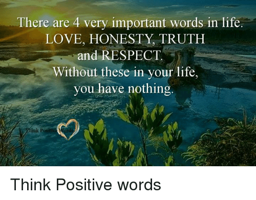 There Are 4 Very Important Words In Life Love Honesty Truth And