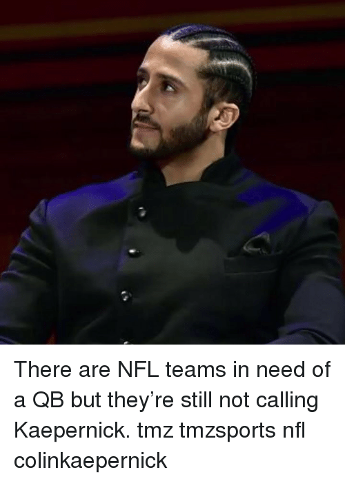 kaepernick: There are NFL teams in need of a QB but they're still not calling Kaepernick. tmz tmzsports nfl colinkaepernick