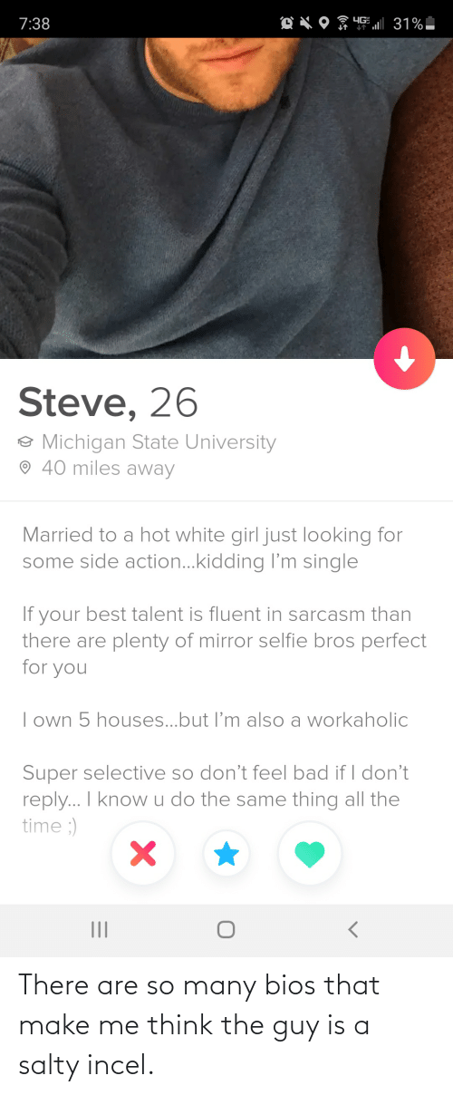make me: There are so many bios that make me think the guy is a salty incel.