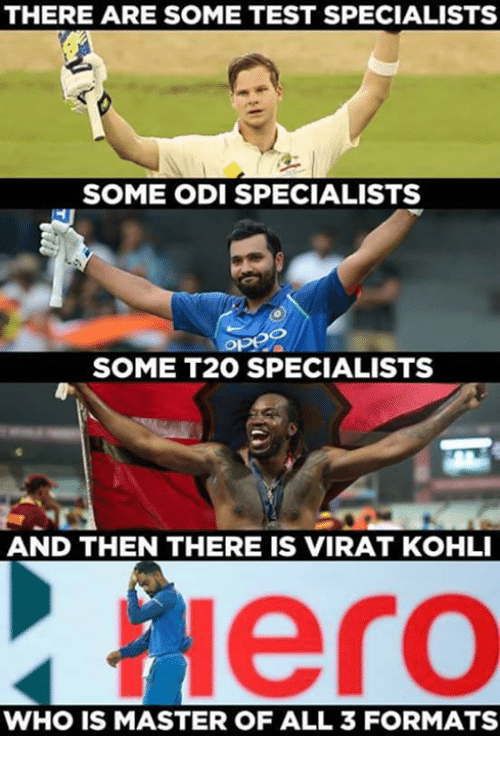 odie: THERE ARE SOME TEST SPECIALISTS  SOME ODI SPECIALISTS  SOME T20 SPECIALISTS  AND THEN THERE IS VIRAT KOHLI  Hero  WHO IS MASTER OF ALL 3 FORMATS