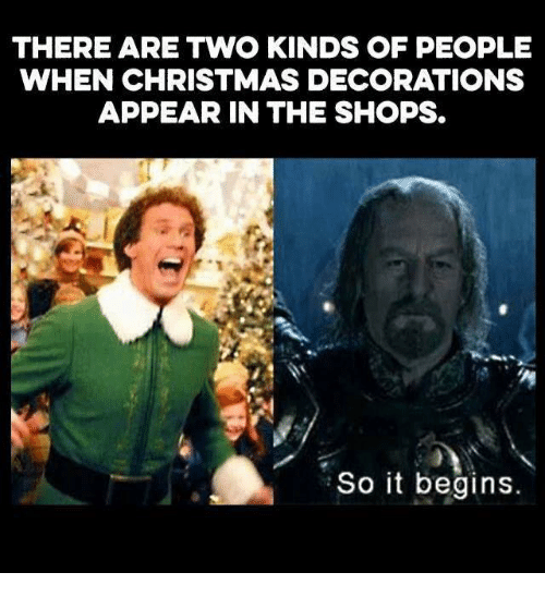 Memes, Decoration, and 🤖: THERE ARE TWO KINDS OF PEOPLE  WHEN CHRISTMAS DECORATIONS  APPEAR IN THE SHOPS.  So it begins.