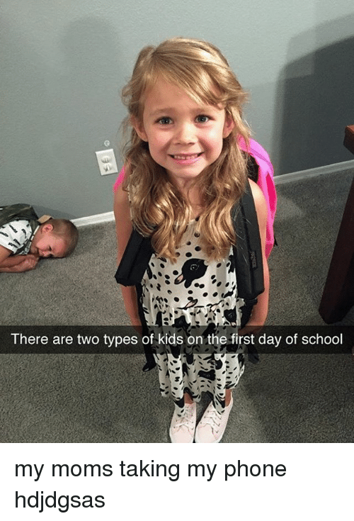 Types Of Kids: There are two types of kids on the first day of school my moms taking my phone hdjdgsas