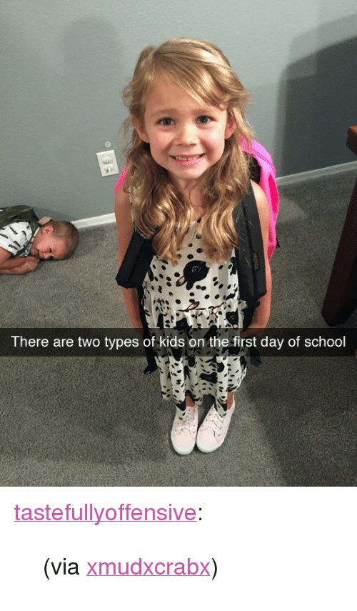 "Types Of Kids: There are two types of kids on the first day of school <p><a class=""tumblr_blog"" href=""http://tastefullyoffensive.tumblr.com/post/149152638603"" target=""_blank"">tastefullyoffensive</a>:</p> <blockquote> <p>(via <a href=""https://www.reddit.com/user/xMudxCrabx"" target=""_blank"">xmudxcrabx</a>)</p> </blockquote>"