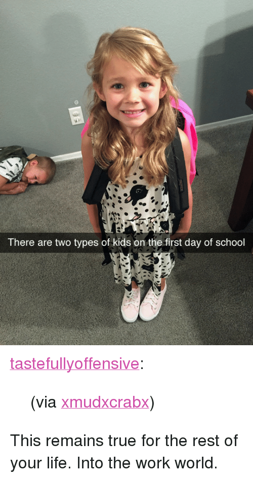"Types Of Kids: There are two types of kids on the first day of school <p><a class=""tumblr_blog"" href=""http://tastefullyoffensive.tumblr.com/post/149152638603"">tastefullyoffensive</a>:</p> <blockquote> <p>(via <a href=""https://www.reddit.com/user/xMudxCrabx"">xmudxcrabx</a>)</p> </blockquote>  <p>This remains true for the rest of your life. Into the work world.</p>"