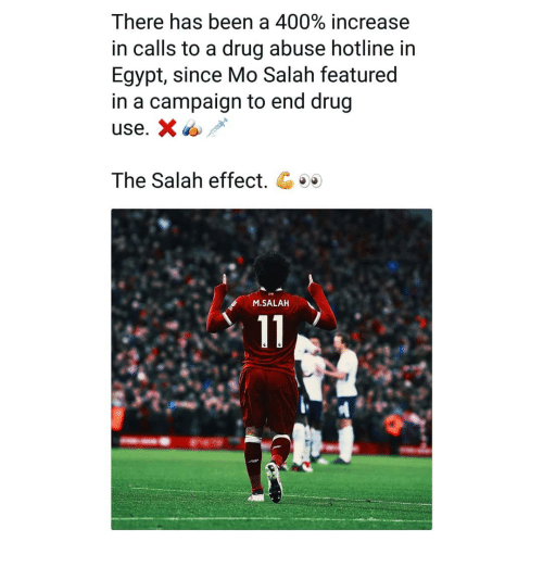 Memes, Egypt, and Drug: There has been a 400% increase  in calls to a drug abuse hotline in  Egypt, since Mo Salah featured  in a campaign to end drug  The Salah effect. C  M.SALAH
