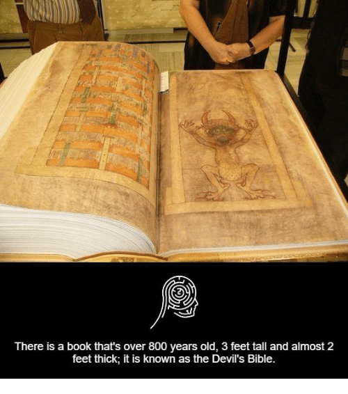 Memes, Devil, and Bible: There is a book that's over 800 years old, 3 feet tall and almost 2  feet thick, it is known as the Devil's Bible.