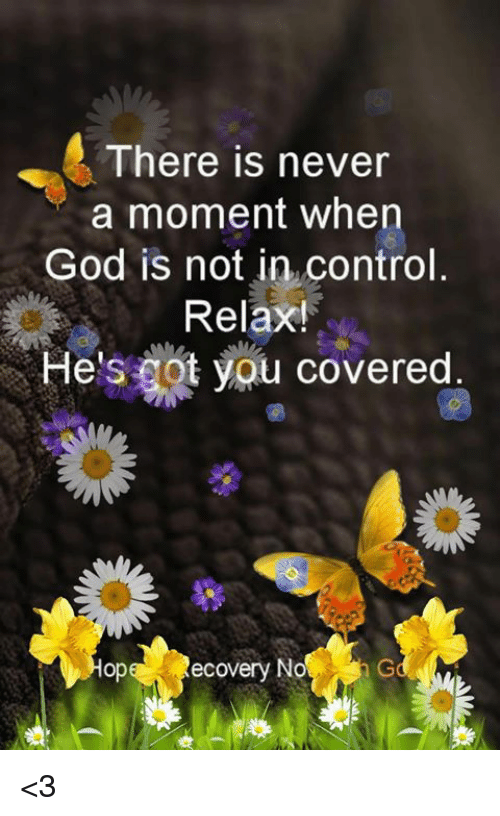 God, Memes, and Control: There is never  a moment when  God is not in,control.  Relax!  0  He's got you covered  0  op  ecovery NoG <3